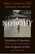 "We are reading…..""Nobody: Casualties of America's War on the Vulnerable from Ferguson to Flint and Beyond"""
